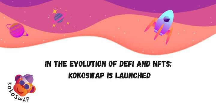 KoKoSwap launches amid the DeFi and NFT evolution